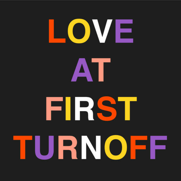 Love at first turn off