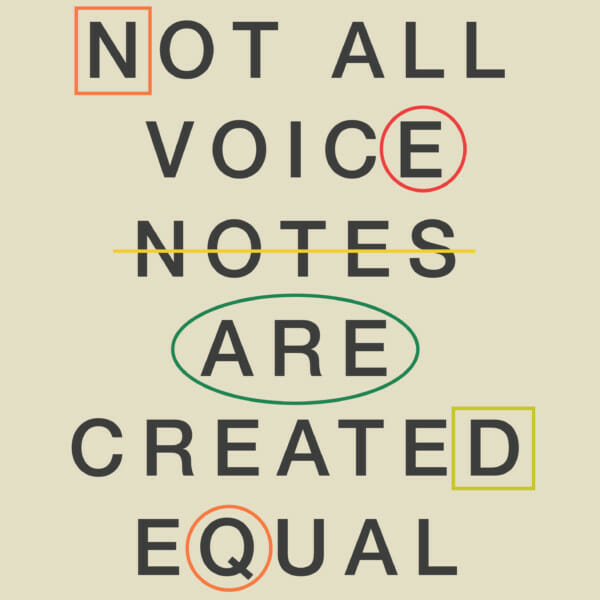 not all voice notes are created equal